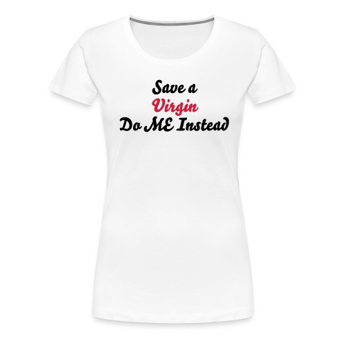 Save A Virgin - Women's Premium T-Shirt