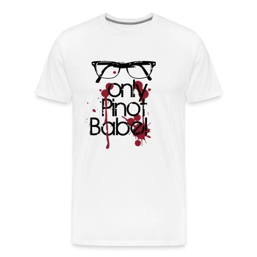 Only Pinot, Babe! - Männer Premium T-Shirt
