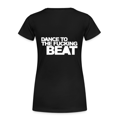 dance to the fucking beat - Frauen Premium T-Shirt
