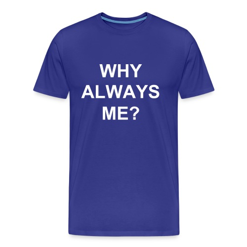 WHY ALWAYS ME? - Men's Premium T-Shirt
