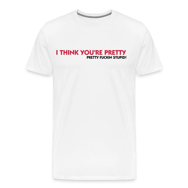 I think you are pretty grote maten mannen shirt