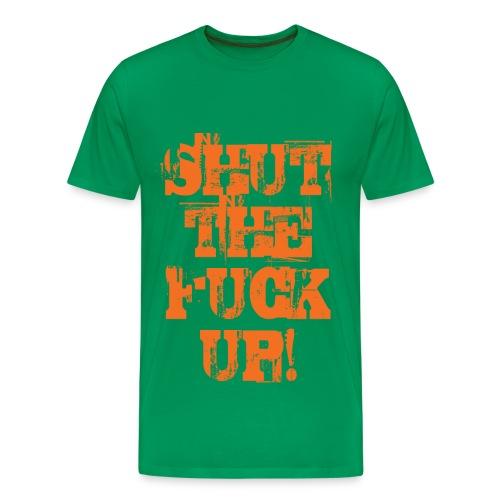 Shut the fuck up - Grön/Orange - Premium-T-shirt herr