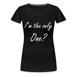 Means that I'm the ONLY ONE - Frauen Premium T-Shirt