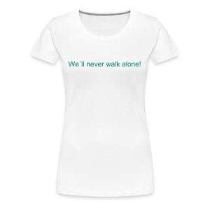 T-Shirt never walk alone, weiss - Frauen Premium T-Shirt