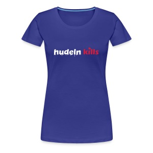 Hudeln Kills - Shirt - Frauen Premium T-Shirt