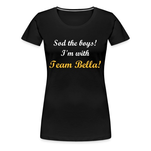 Sod the boys, I'm with Team Bella! - Women's Premium T-Shirt