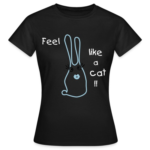 Rabbit Tshirt feel like a cat - T-shirt Femme