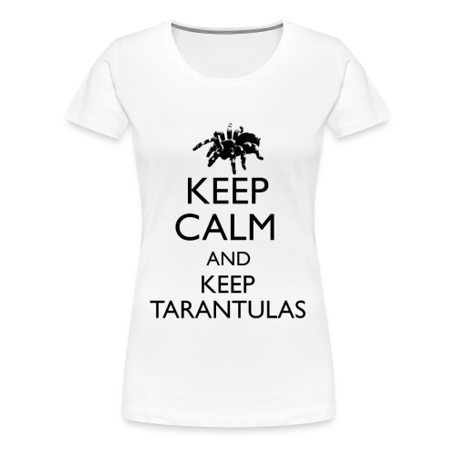 Keep Calm And Keep Tarantulas - Women's Premium T-Shirt