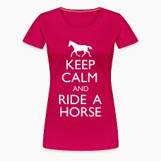 Keep Calm And Ride A Horse