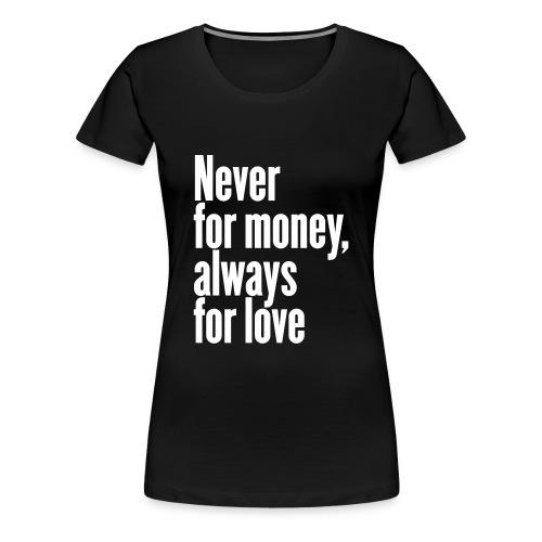 T-Shirt Frau Never for money, always for love - Frauen Premium T-Shirt