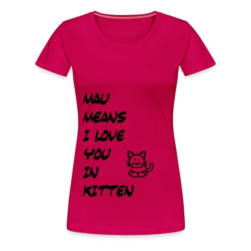 Mau means - Frauen Premium T-Shirt