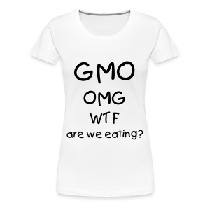 GMO, OMG, WTF are we eating? - Women's Premium T-Shirt