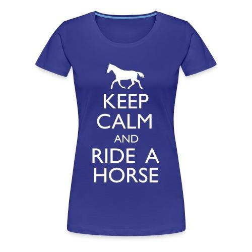 Keep Calm And Ride A Horse - Women's Premium T-Shirt
