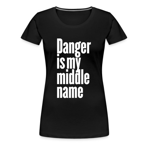 T-Shirt Frau Danger is my middle name - Frauen Premium T-Shirt