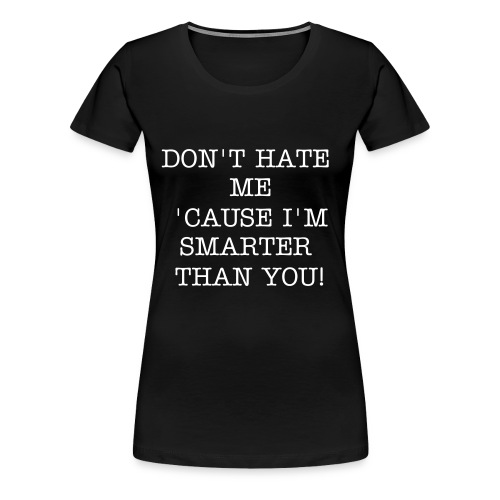 DON'T HATE ME - Dame premium T-shirt