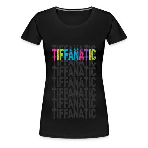 TIFFANATIC - Women's Premium T-Shirt