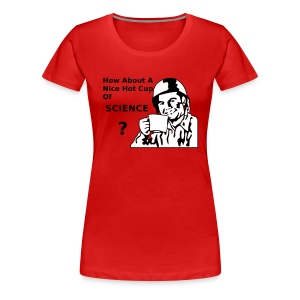 How About A Nice Hot Cup Of SCIENCE T-Shirts - Women's Premium T-Shirt