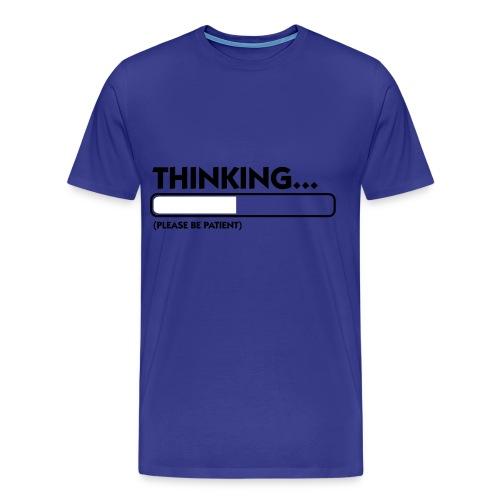 Thinking...be patient. - Men's Premium T-Shirt