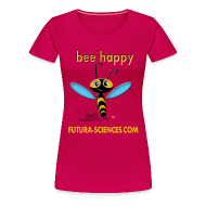 Tee shirts ~ T-shirt Premium Femme ~ Bee Happy femme rose