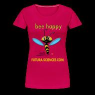 Tee shirts ~ T-shirt Premium Femme ~ Bee Happy femme rose