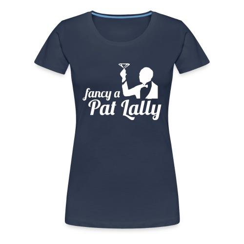 Fancy a Pat Lally - Women's Premium T-Shirt