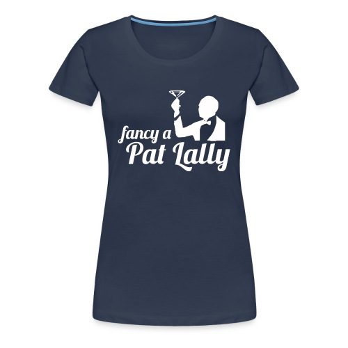 Fancy a Pat Lally - Women's Premium T-Shirt