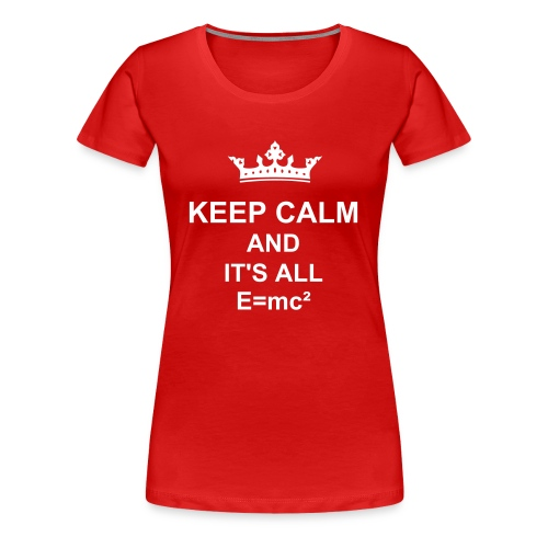 KEPP CALM AND IT'S ALL E=mc² - Frauen Premium T-Shirt