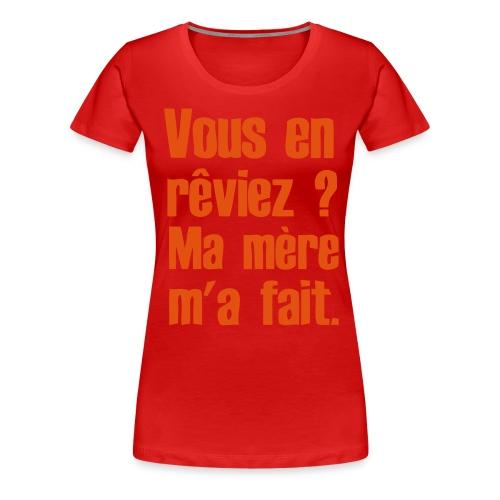 Vous en rêviez ?  - T-shirt Premium Femme