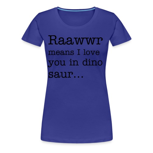 Raawwr means I love you in dinosaur... - Frauen Premium T-Shirt