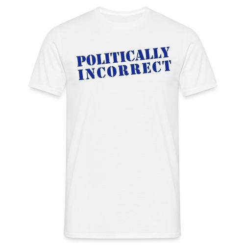 POLITICALLY INCORRECT - Männer T-Shirt