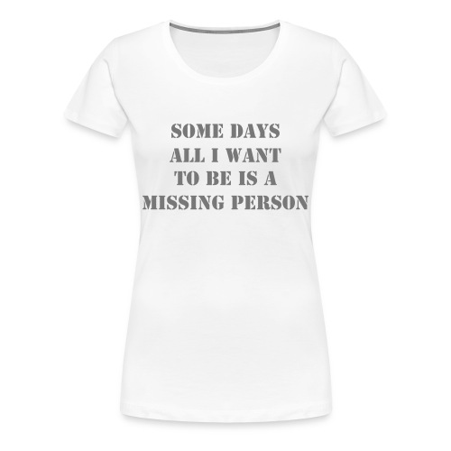 Missing person - Dame premium T-shirt