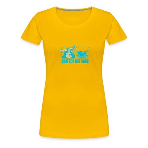 Frauen Premium T-Shirt - Quatsch,Soße