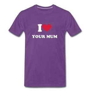 I love your mum mens t-shirt - Men's Premium T-Shirt