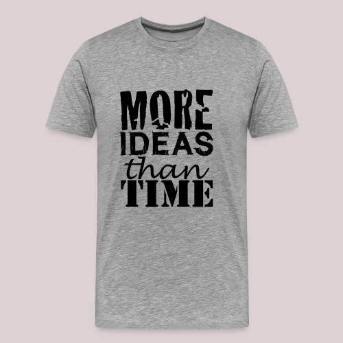 More IDEAS than Time : for Creative People - Männer Premium T-Shirt