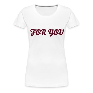 For you - Women's Premium T-Shirt