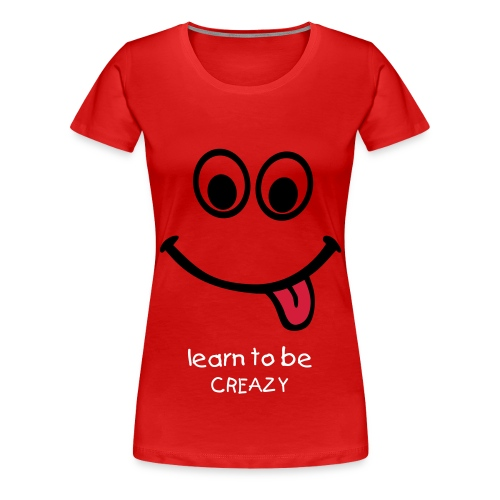LEARN to be CRAZY - T-shirt Premium Femme