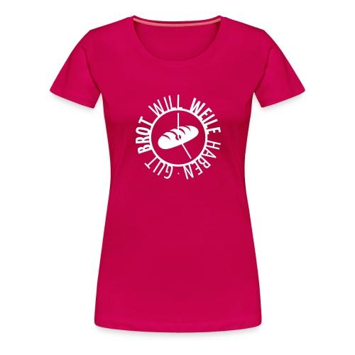 Gut Brot will Weile haben - Frauen Premium T-Shirt