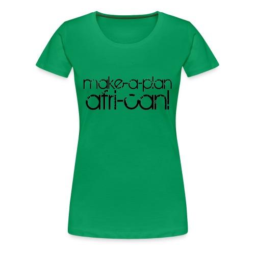Make-a-Plan-Afri-can! - Women's Premium T-Shirt