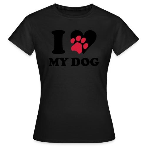 I love my dog T - Women's T-Shirt