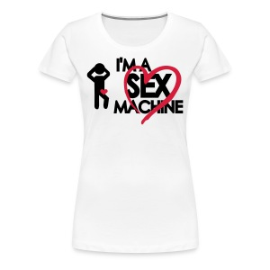 I M A Sex Machine - Frauen Premium T-Shirt