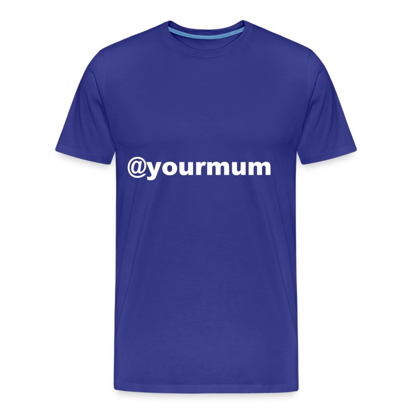 @yourmum - Men's Premium T-Shirt