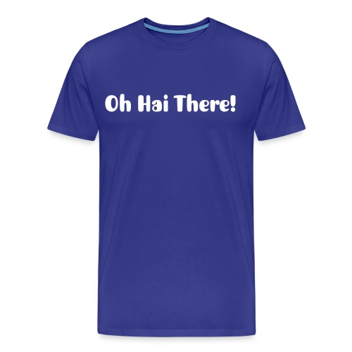 Mens Tee: Oh Hai There! - Men's Premium T-Shirt