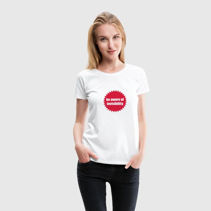 Be aware of invisibility | invisible | unsichtbar T-Shirts - Frauen Premium T-Shirt