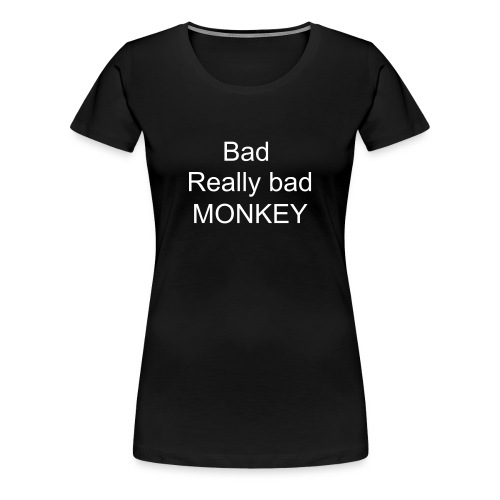 Bad, Really Bad Monkey - Women's Premium T-Shirt