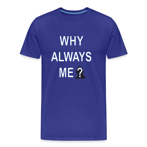 Why Always Me - T-shirt Premium Homme