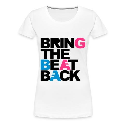 Bring the beat back - Frauen Premium T-Shirt