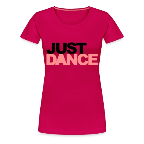 Just Dance - Frauen Premium T-Shirt