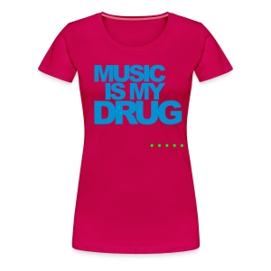 Music is my Drug...and I never can´t get enough - Frauen Premium T-Shirt