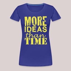 More IDEAS than Time : for Creative People - Frauen Premium T-Shirt