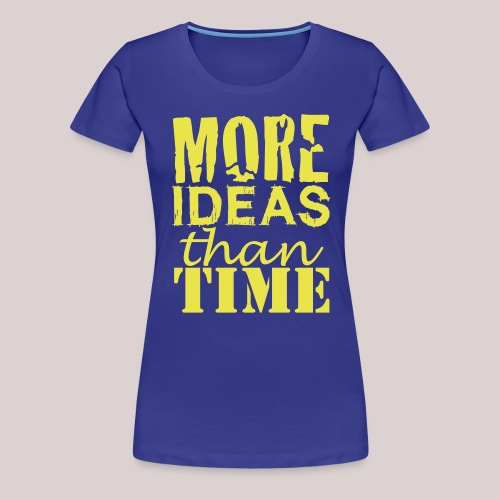 More IDEAS than Time : for Creative People - Frauen Premium T-Shirt